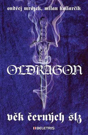 Mrózek Ondřej, Kollarčík Milan,: Oldragon 1 - Věk černých slz