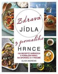 Andrews Olivia: Zdravá jídla z pomalého hrnce - 100 receptů vařejných v pomalém hrnci, na sporáku a
