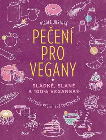 Justová Nicole: Pečení pro vegany - Sladké, slané a 100% veganské