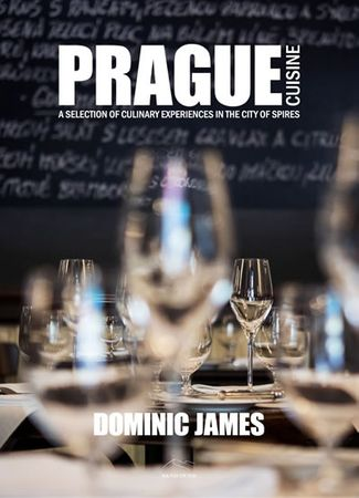 Holcombe Dominic James: Prague Cuisine - A Selection of Culinary Experiences in the City of Spires