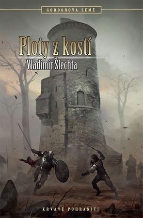 Šlechta Vladimír: Krvavé pohraničí 7 - Gordon 2 - Ploty z kostí
