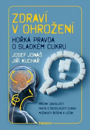 Jonáš Josef, Kuchař Jiří,: Zdraví v ohrožení - Hořká pravda o sladkém cukru