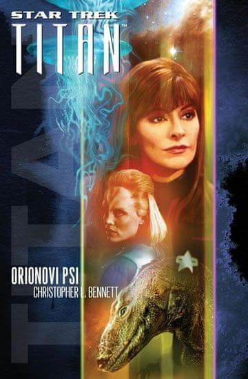 Bennett Christopher L.: Star Trek Titan - Orionovi psi