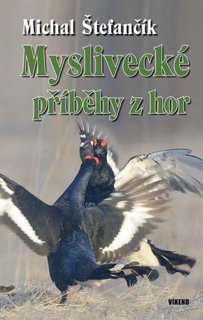 Štefančík Michal: Myslivecké příběhy z hor