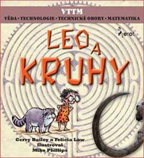 Bailey Gerry, Law Felicia,: LEO A KRUHY - Věda – Technologie - Technické obory - Matematika