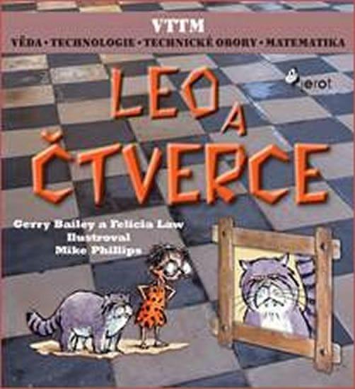 Bailey Gerry, Law Felicia,: LEO A ČTVERCE - Věda – Technologie - Technické obory - Matematika