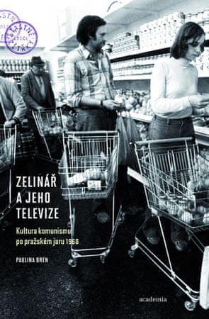 Bren Paulina: Zelinář a jeho televize - Kultura komunismu po pražském jaru 1968
