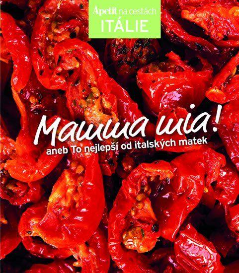 Mamma mia! aneb To nejlepší od italských matek (Edice Apetit)
