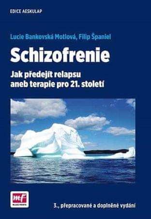 Bankovská Motlová Lucie, Španiel Filip,: Schizofrenie - Jak předejít relapsu aneb terapie pro 21. st