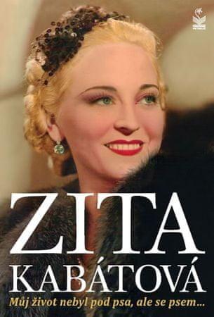 Kabátová Zita: Zita Kabátová - Můj život nebyl pod psa, ale se psem...
