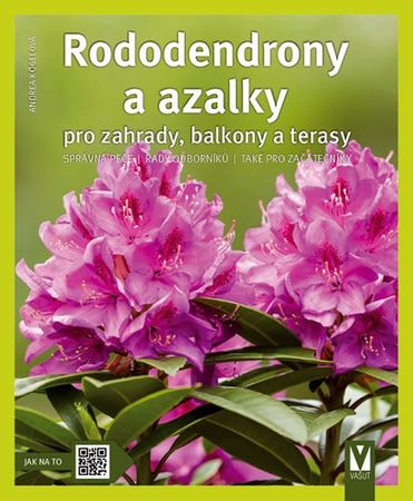 Kögelová Andrea: Rododendrony a azalky pro zahrady, balkony a terasy