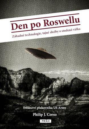 Corso Philip J.: Den po Roswellu - Záhadné technologie, tajné služby a studená válka