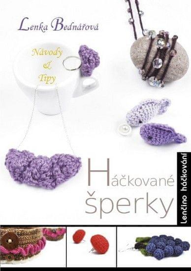 Bednářová Lenka: Háčkované šperky - Lenčino háčkování