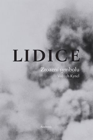 Kyncl Vojtěch: Lidice - Zrození symbolu