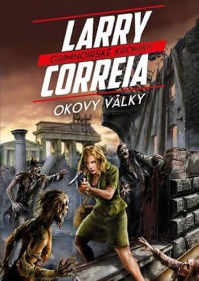 Correia Larry: Grimnoirské kroniky 3 - Okovy války