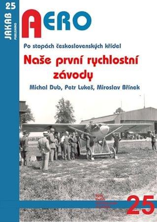 Dub Michal, Lukeš Petr, Břínek Miroslav,: Naše první rychlostní závody - Po stopách československých