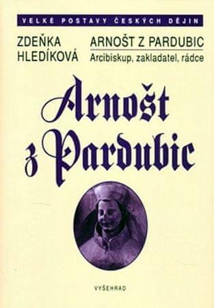 Hledíková Zdeňka: Arnošt z Pardubic - Arcibiskup, zakladatel a rádce