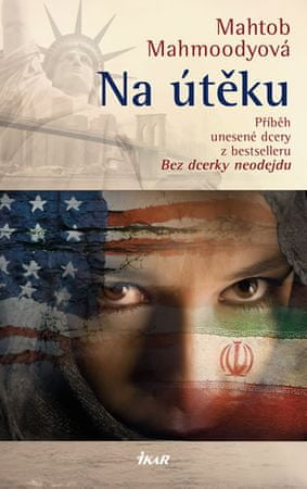 Mahmoodyová Mahtob: Na útěku - Příběh dcery z bestselleru BEZ DCERKY NEODEJDU. Otec je nám dodnes na