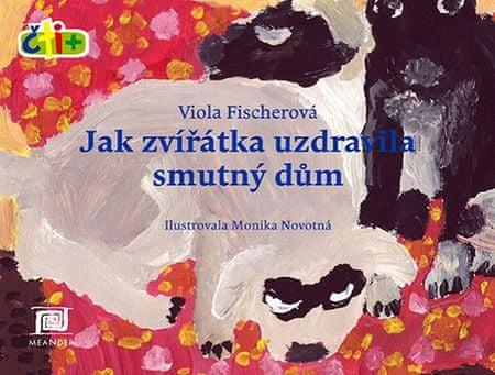 Fischerová Viola: Jak zvířátka uzdravila smutný dům