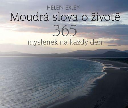 Exleyová Helen: Moudrá slova o životě - 365 myšlenek na každý den