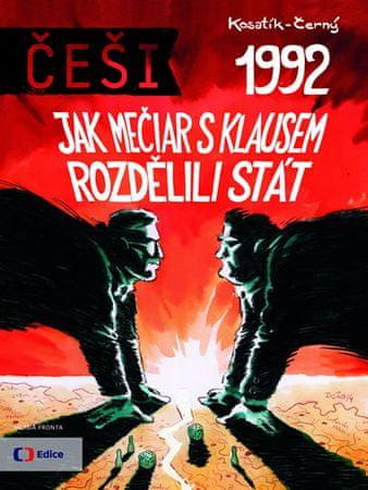 Kosatík Pavel, Černý Dan: Češi 1992 - Jak Mečiar s Klausem rozdělili stát
