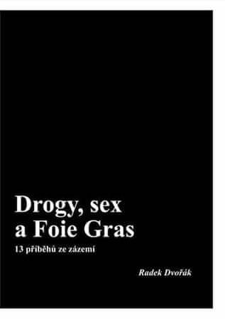 Dvořák Radek: Drogy, sex a Foie Gras - 13 příběhů ze zázemí