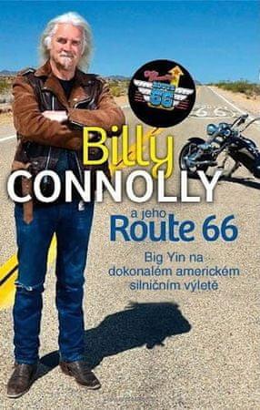 Connolly Billy: Billy Connolly a jeho Route 66 - Big Yin na dokonalém americkém silničním výletě