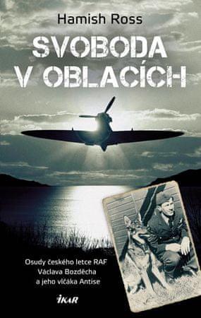 Ross Hamish: Svoboda v oblacích - Osudy českého letce RAF Václava Bozděcha a jeho vlčáka Antise