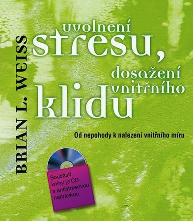 Weiss Brian L.: Uvolnění stresu, dosažení vnitřního klidu - Od nepohody k nalezení vnitřního míru +