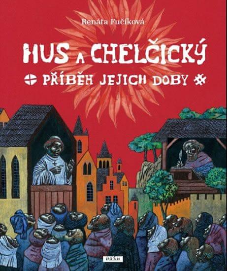 Fučíková Renáta: Hus a Chelčický – Příběh jejich doby
