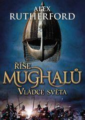 Rutherford Alex: Říše Mughalů - Vládce světa