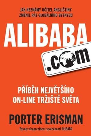 Erisman Porter: Alibaba.com - Příběh největšího on-line tržiště světa