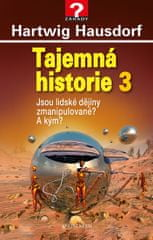 Hausdorf Hartwig: Tajemná historie 3 - Jsou lidské dějiny zmanipulované? A kým?