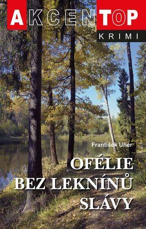 Uher František: Ofélie bez leknínů slávy