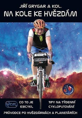 Grygar Jiří: Na kole ke hvězdám - Co to je Ebicykl + Tipy na týdenní cykloputování + Průvodce po hvě