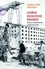 Elman Zarecorová Kimberly: Utváření socialistické modernity - Bydlení v československu v letech 1945