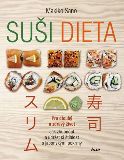 Sano Makiko: Suši dieta - Pro dlouhý a zdravý život; Jak zhubnout a udržet si štíhlost s japonskými