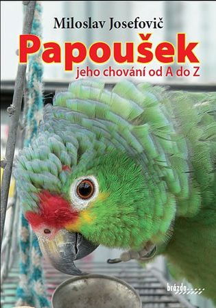 Josefovič Miloslav: Papoušek – jeho chování od A do Z