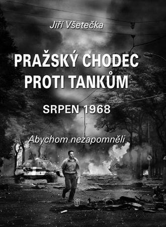Všetečka Jiří: Pražský chodec proti tankům - srpen 1968