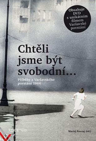 Ruczaj Maciej: Chtěli jsme být svobodní… - Příběhy z Varšavského povstání 1944 + DVD