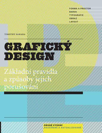 Samara Timothy: Grafický design - Základní pravidla a způsoby jejich porušování