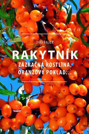 Bajer Jiří: Rakytník - Zázračná rostlina, oranžový poklad…