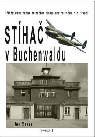 Moser Joseph: Stíhač v Buchenwaldu - Příběh amerického stíhacího pilota sestřeleného nad Francií