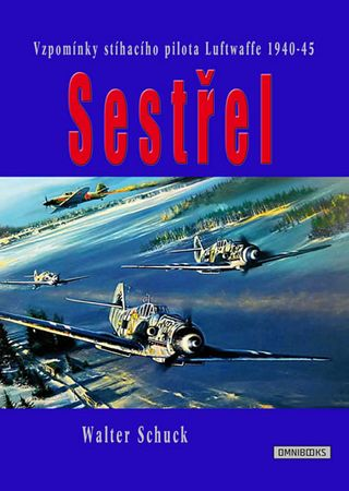 Schuck Walter: Sestřel - Vzpomínky stíhacího pilota Luftwaffe 1940-45