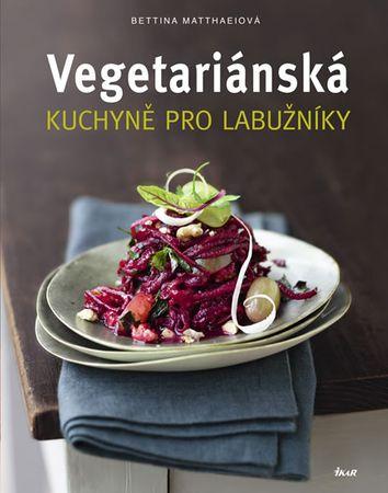 Matthaeiová Bettina: Vegetariánská kuchyně pro labužníky