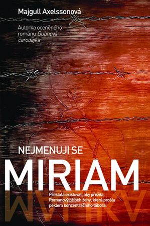 Axelssonová Majgull: Nejmenuji se Miriam