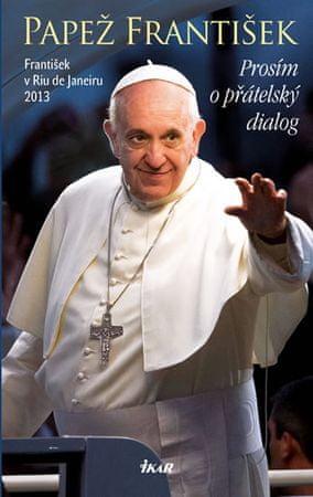 Papež František: Prosím o přátelský dialog