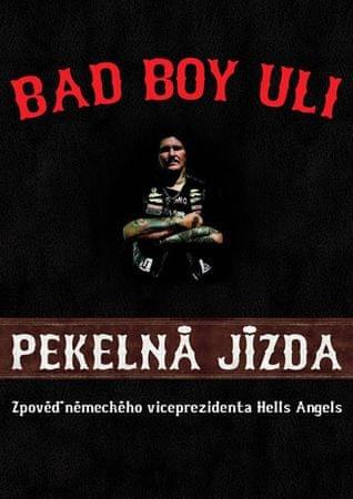 Uli Bad Boy: Pekelná jízda - Zpověď německého viceprezidenta Hells Angels