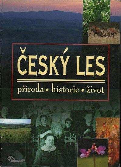 kolektiv autorů: Český les – příroda, historie, život