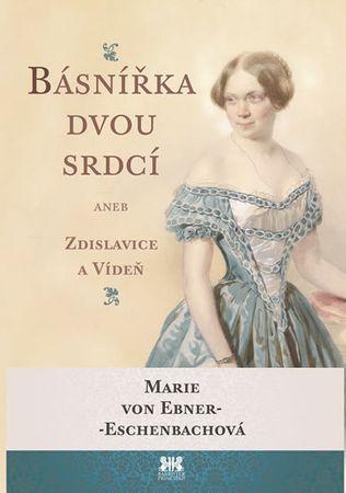 von Ebner-Eschenbachová Marie: Básnířka dvou srdcí aneb Zdislavice a Vídeň